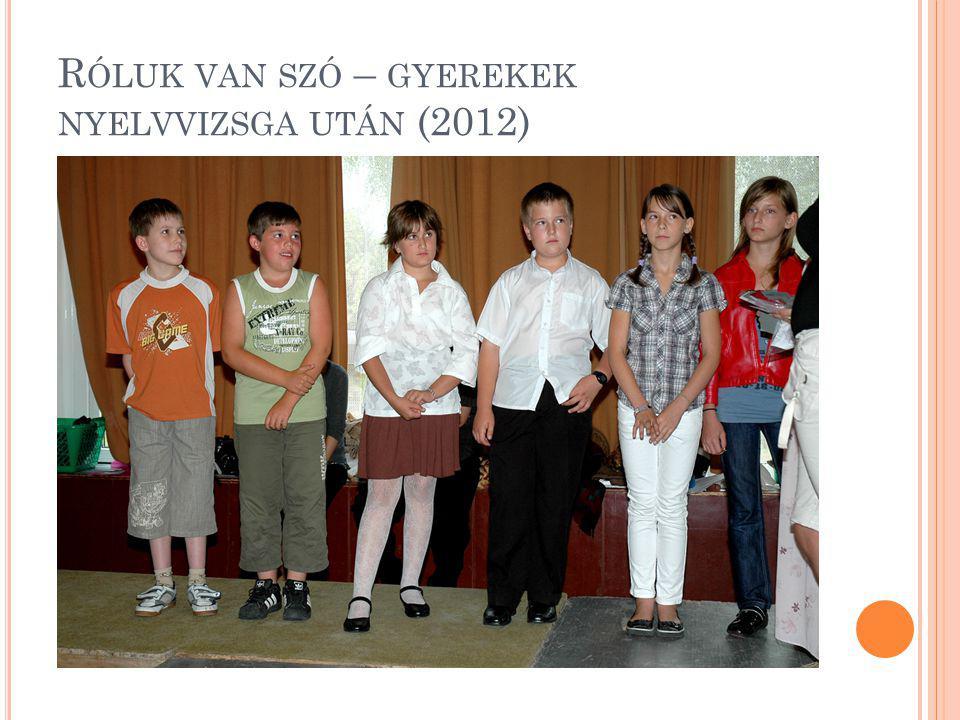 Róluk van szó – gyerekek nyelvvizsga után (2012)