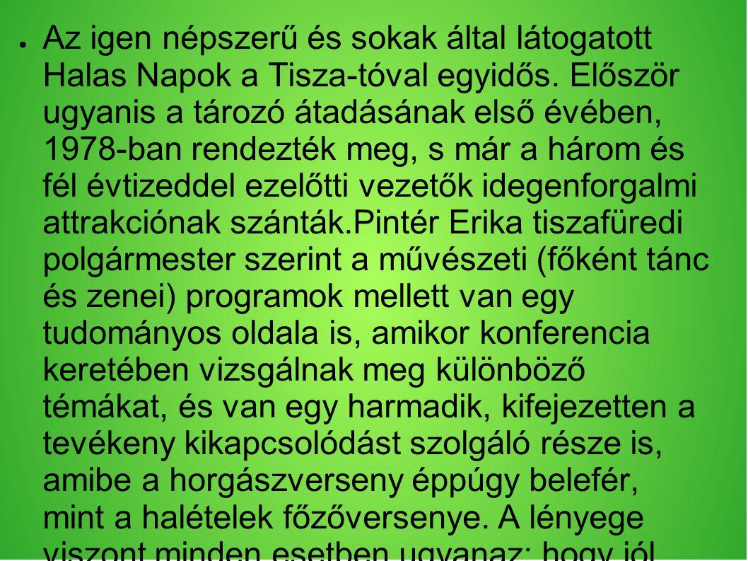Az igen népszerű és sokak által látogatott Halas Napok a Tisza-tóval egyidős.