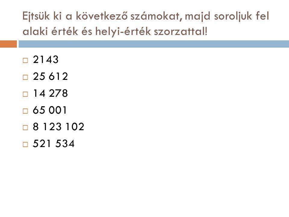Ejtsük ki a következő számokat, majd soroljuk fel alaki érték és helyi-érték szorzattal!