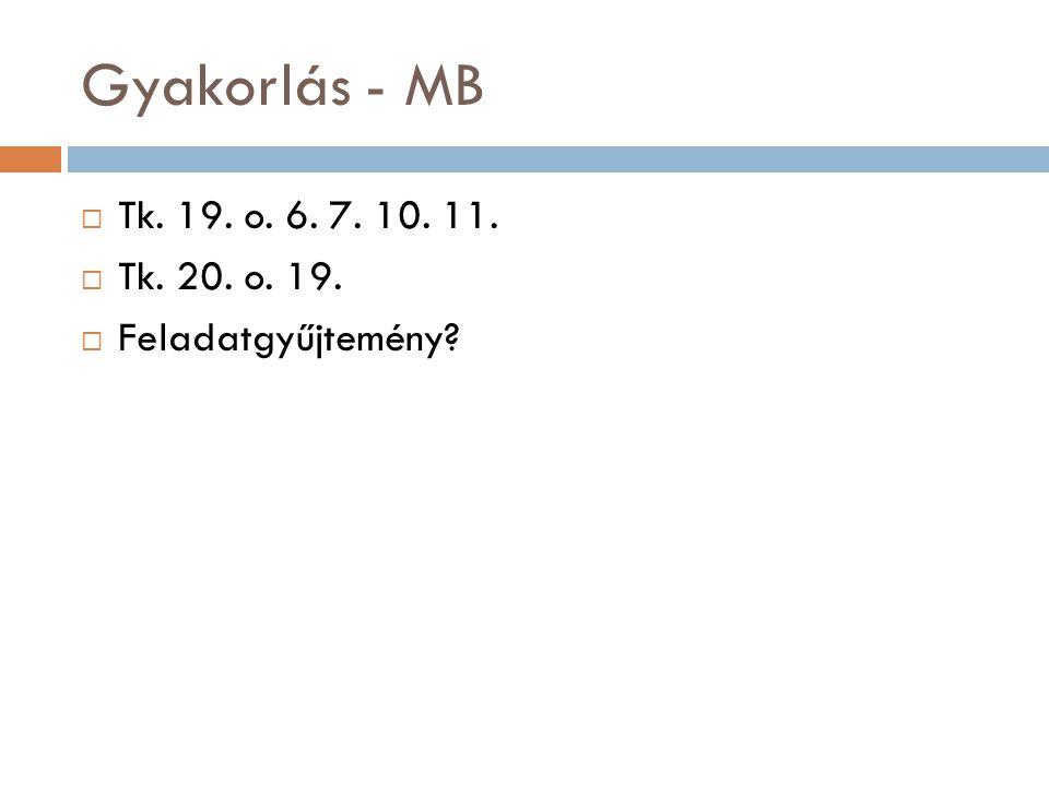 Gyakorlás - MB Tk. 19. o. 6. 7. 10. 11. Tk. 20. o. 19. Feladatgyűjtemény