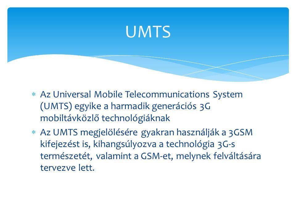 UMTS Az Universal Mobile Telecommunications System (UMTS) egyike a harmadik generációs 3G mobiltávközlő technológiáknak.