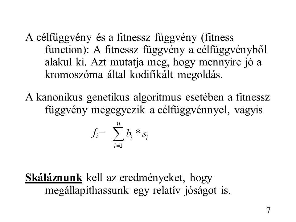 A célfüggvény és a fitnessz függvény (fitness function): A fitnessz függvény a célfüggvényből alakul ki. Azt mutatja meg, hogy mennyire jó a kromoszóma által kodifikált megoldás.