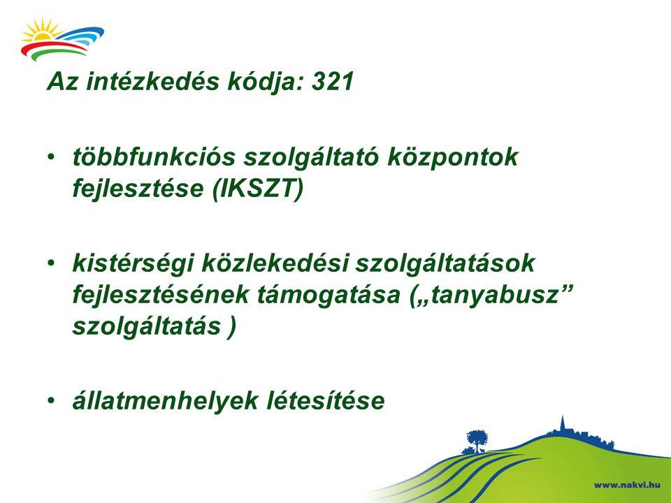 Az intézkedés kódja: 321 többfunkciós szolgáltató központok fejlesztése (IKSZT)