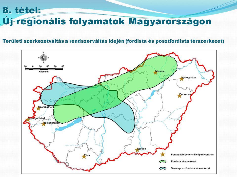8. tétel: Új regionális folyamatok Magyarországon