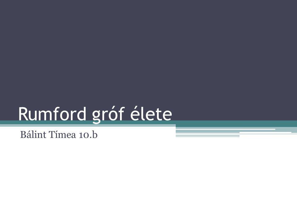 Rumford gróf élete Bálint Tímea 10.b