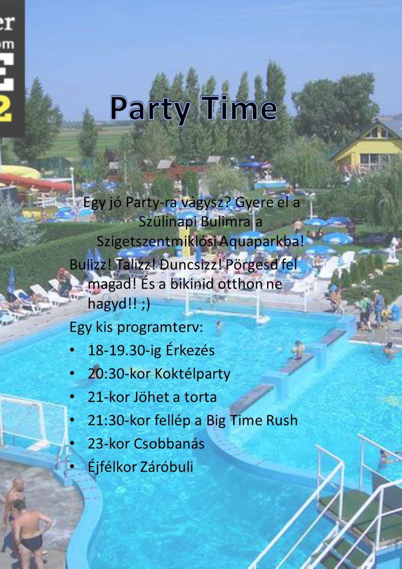Party Time Egy jó Party-ra vágysz Gyere el a Szülinapi Bulimra a Szigetszentmiklósi Aquaparkba!