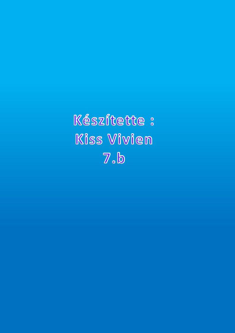 Készítette : Kiss Vivien 7.b
