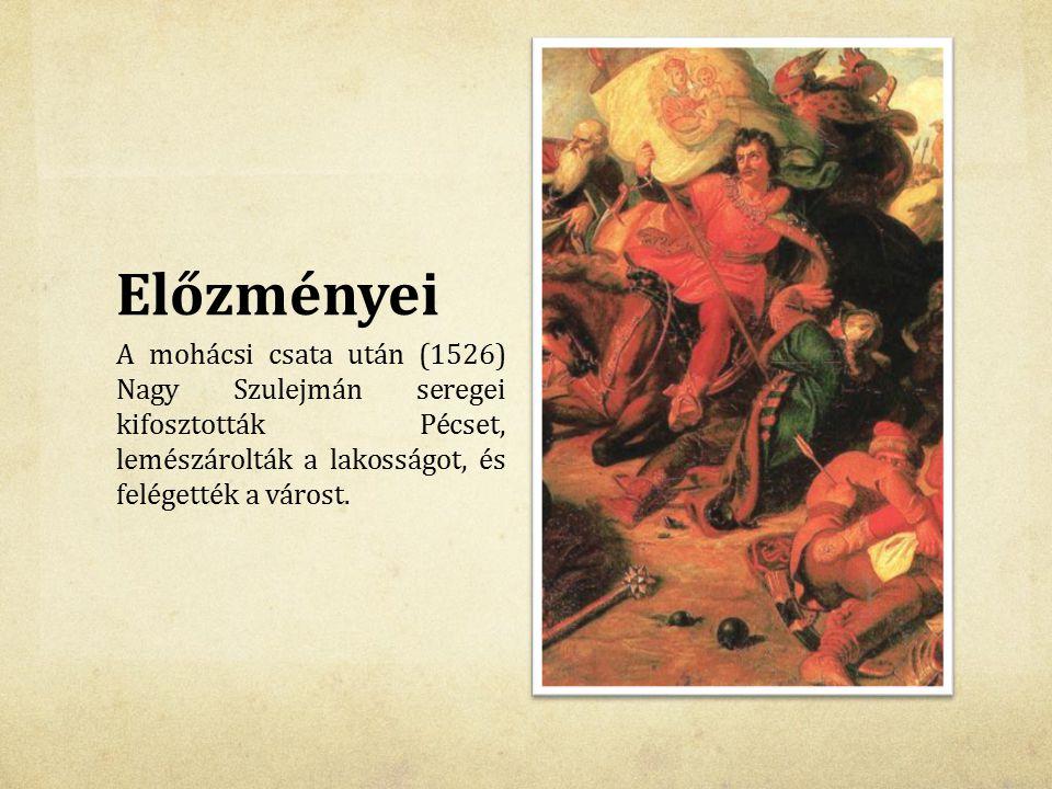 Előzményei A mohácsi csata után (1526) Nagy Szulejmán seregei kifosztották Pécset, lemészárolták a lakosságot, és felégették a várost.