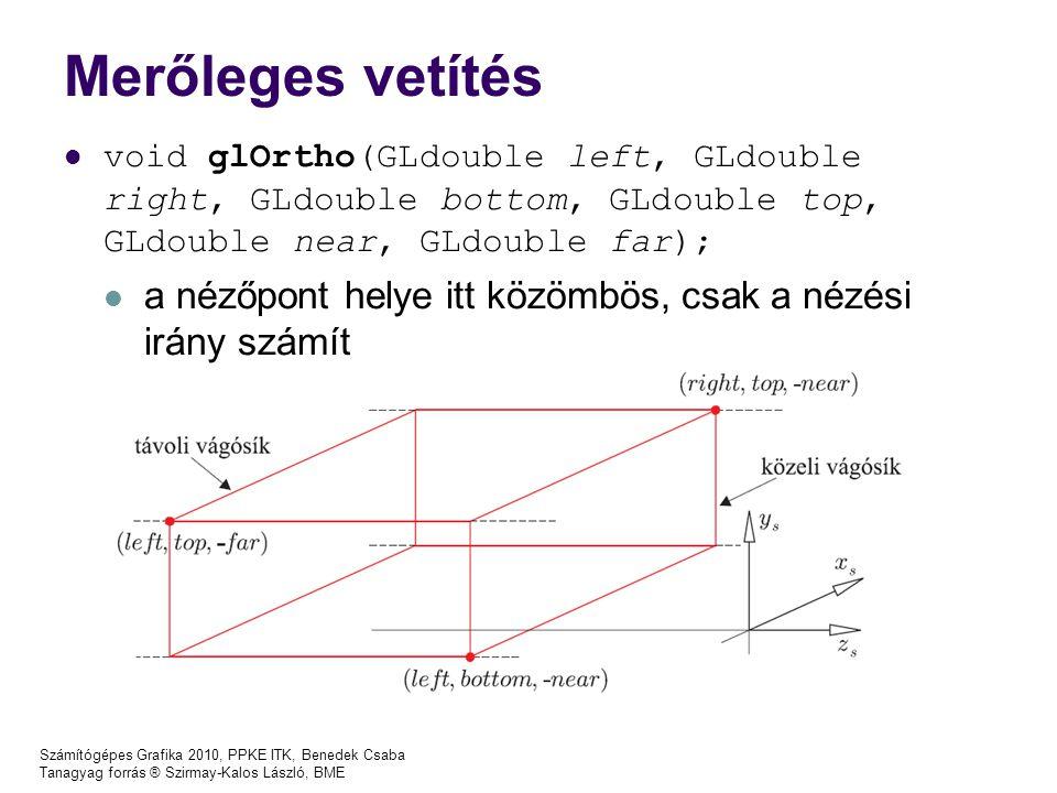 Merőleges vetítés void glOrtho(GLdouble left, GLdouble right, GLdouble bottom, GLdouble top, GLdouble near, GLdouble far);