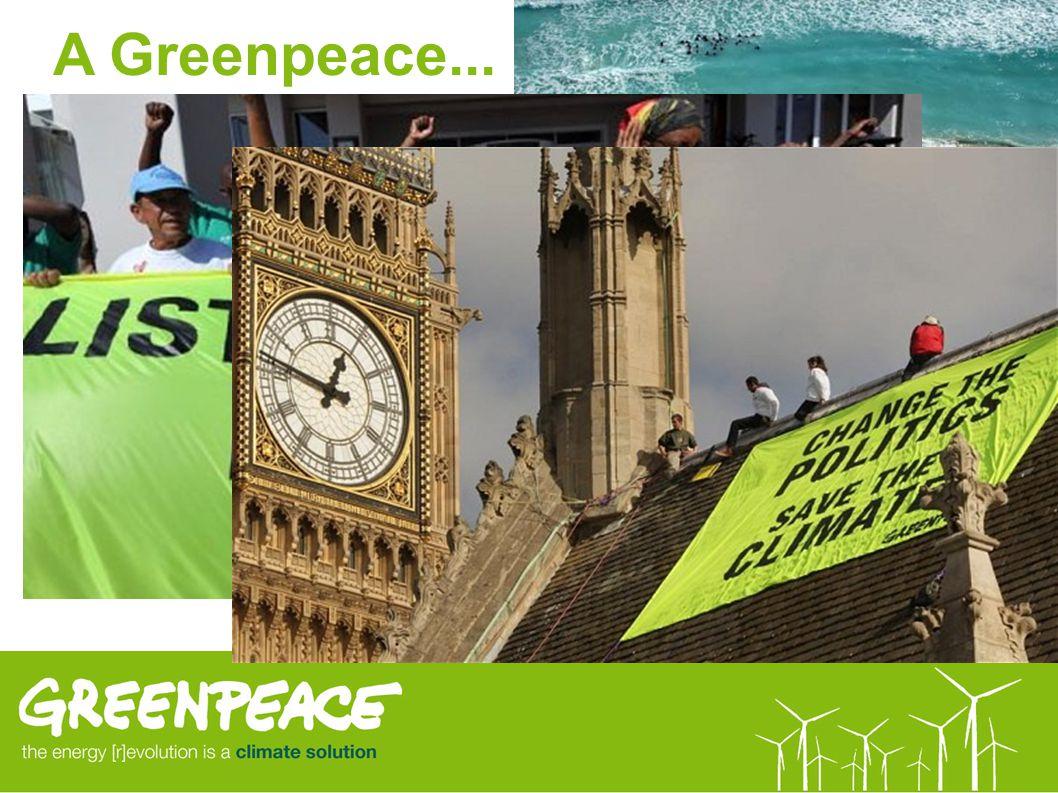 A Greenpeace... kampányszervezet. nemzetközi független erőszakmentes