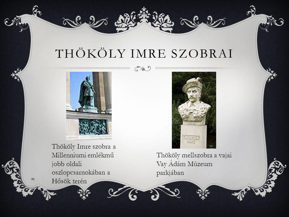 THököly Imre szobrai Thököly Imre szobra a Millenniumi emlékmű jobb oldali oszlopcsarnokában a Hősök terén.