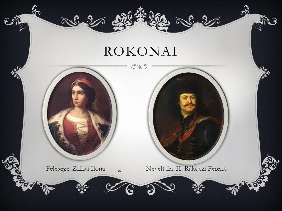Rokonai zu5 Felesége: Zrínyi Ilona Nevelt fia: II. Rákóczi Ferenc M