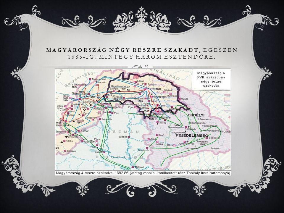 Magyarország négy részre szakadt, egészen 1685-ig, mintegy három esztendőre.