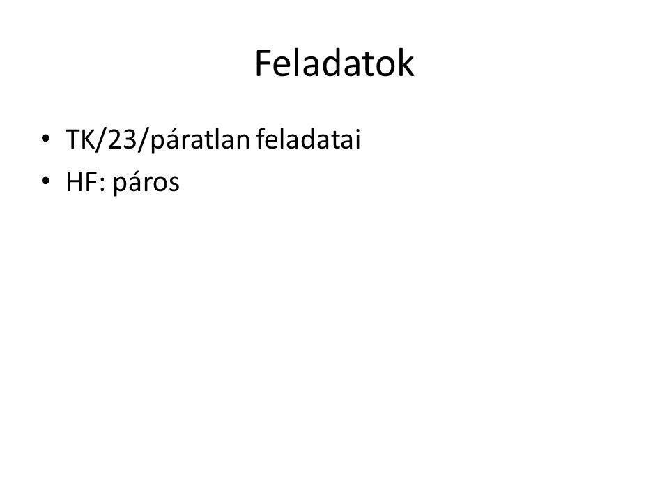 Feladatok TK/23/páratlan feladatai HF: páros