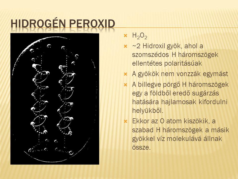 HidRogén peroxid H2O2. ~2 Hidroxil gyök, ahol a szomszédos H háromszögek ellentétes polaritásúak. A gyökök nem vonzzák egymást.
