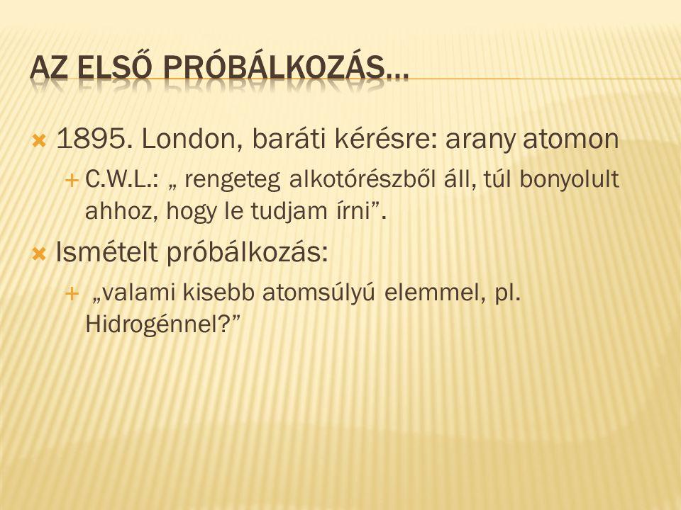 Az első Próbálkozás… 1895. London, baráti kérésre: arany atomon