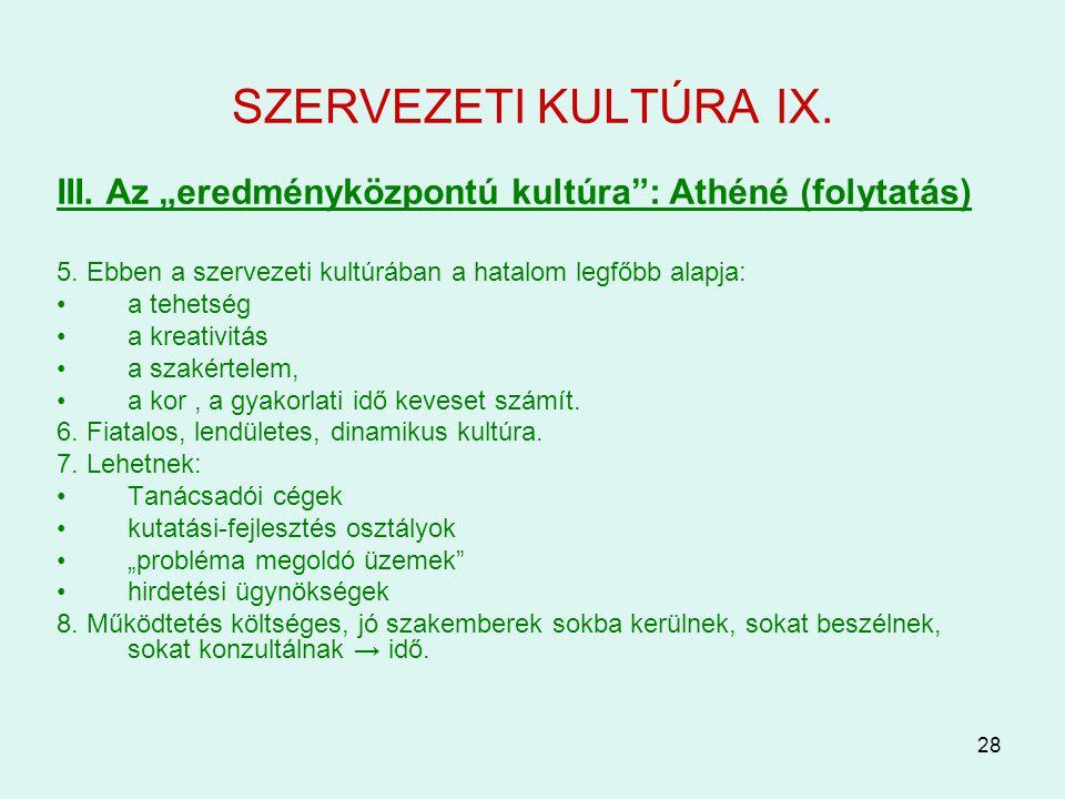 """SZERVEZETI KULTÚRA IX. III. Az """"eredményközpontú kultúra : Athéné (folytatás) 5. Ebben a szervezeti kultúrában a hatalom legfőbb alapja:"""
