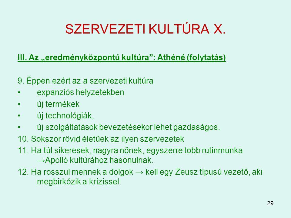 """SZERVEZETI KULTÚRA X. III. Az """"eredményközpontú kultúra : Athéné (folytatás) 9. Éppen ezért az a szervezeti kultúra."""