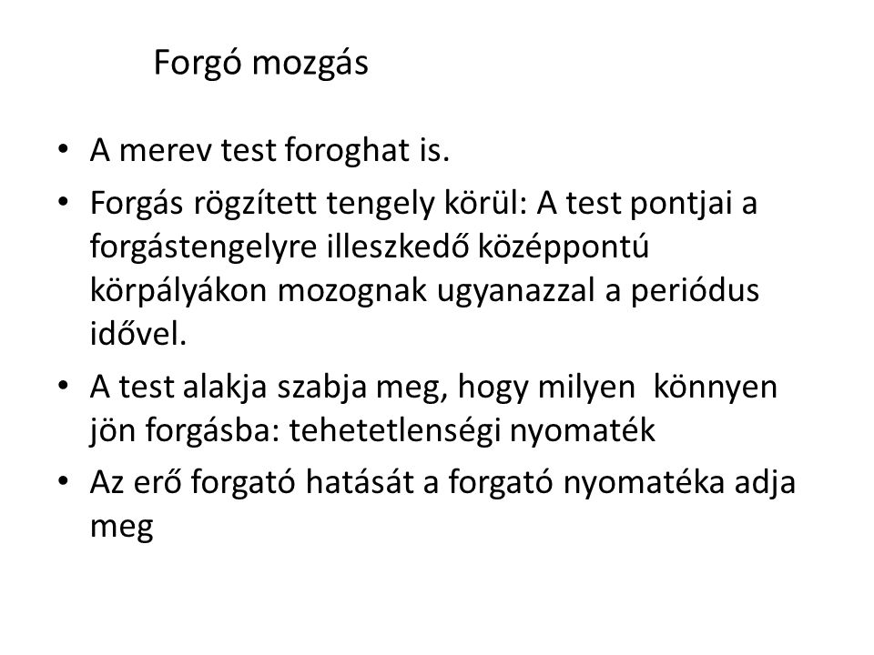 Forgó mozgás A merev test foroghat is.