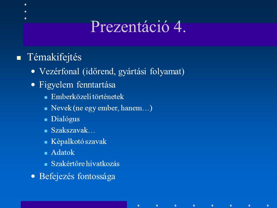 Prezentáció 4. Témakifejtés Vezérfonal (időrend, gyártási folyamat)