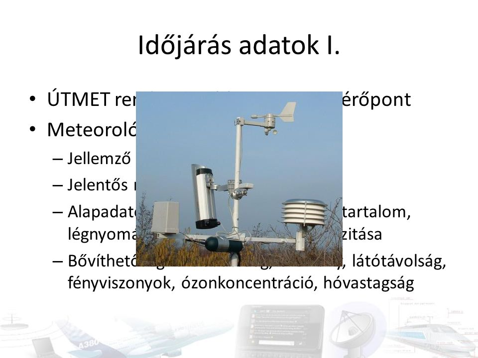 Időjárás adatok I. ÚTMET rendszer, több mint 200 mérőpont