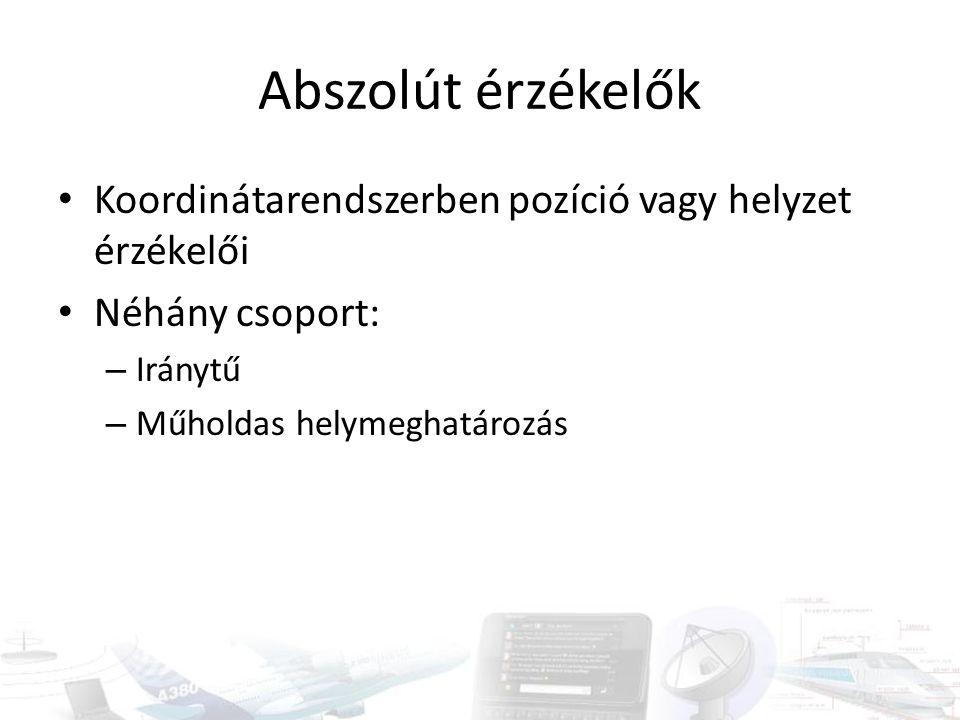 Abszolút érzékelők Koordinátarendszerben pozíció vagy helyzet érzékelői. Néhány csoport: Iránytű.