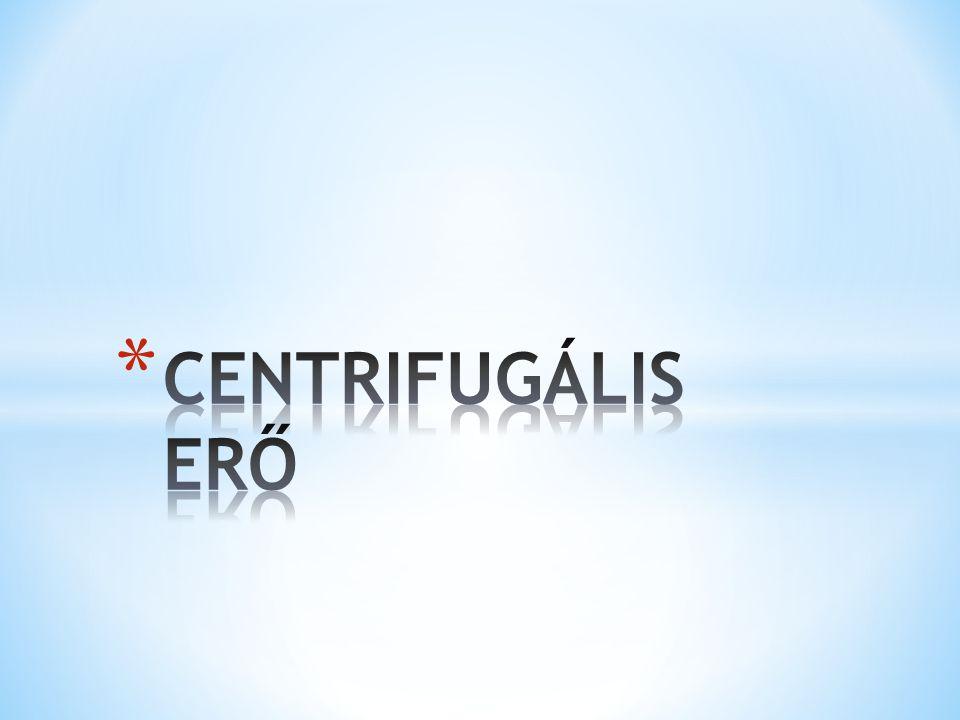 CENTRIFUGÁLIS ERŐ