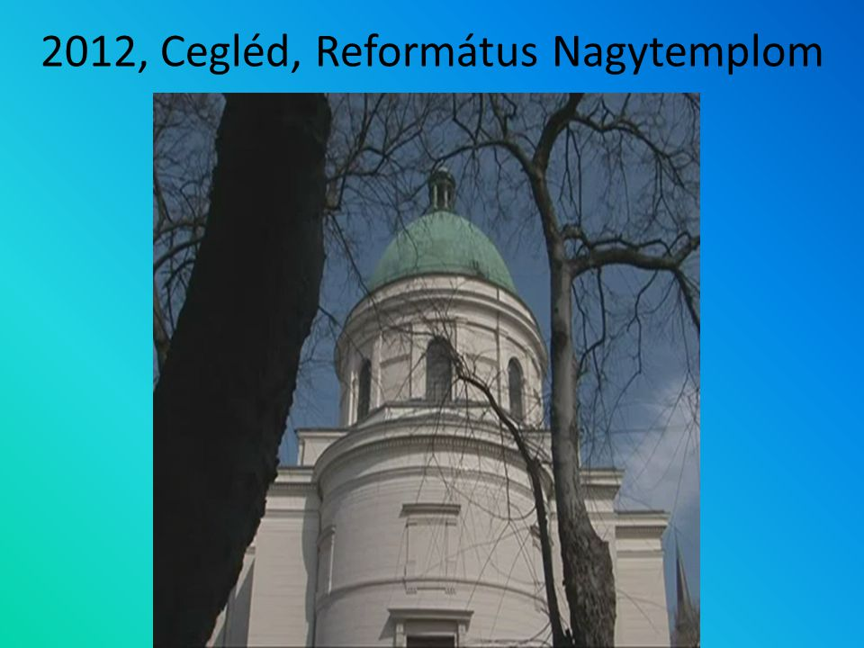 2012, Cegléd, Református Nagytemplom