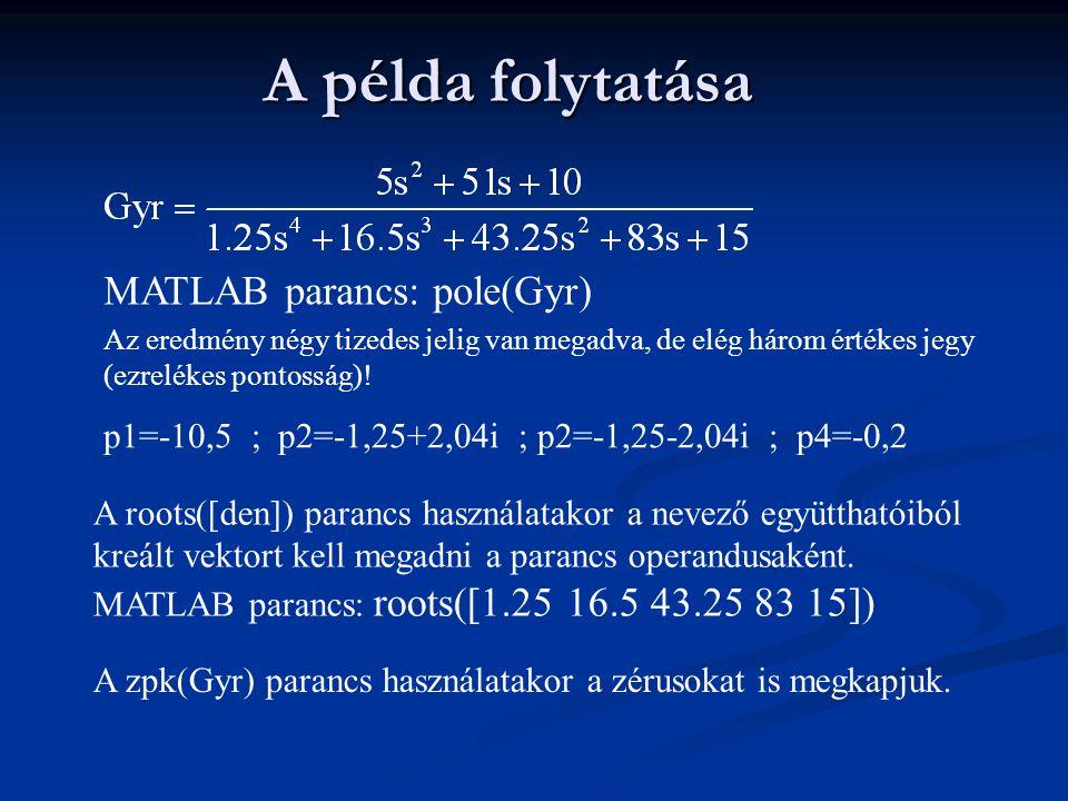 A példa folytatása MATLAB parancs: pole(Gyr)