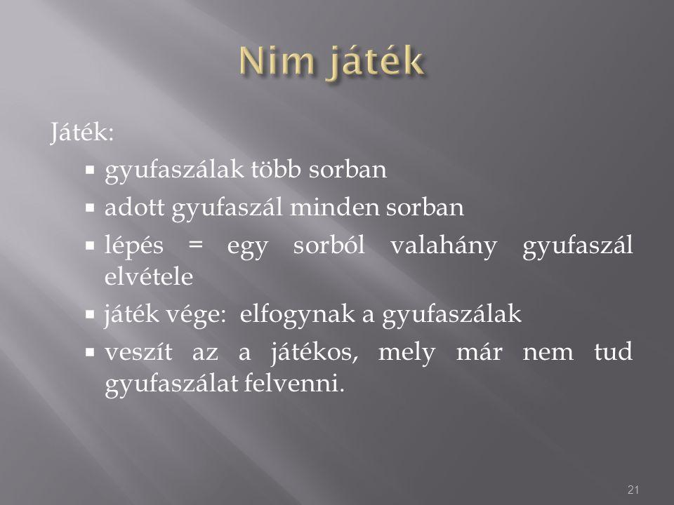 Nim játék Játék: gyufaszálak több sorban adott gyufaszál minden sorban