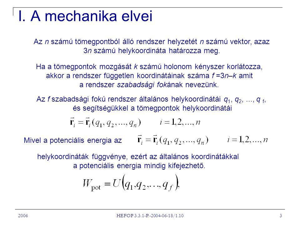 I. A mechanika elvei Az n számú tömegpontból álló rendszer helyzetét n számú vektor, azaz. 3n számú helykoordináta határozza meg.
