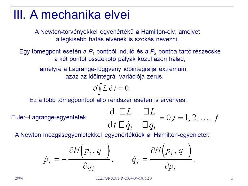 III. A mechanika elvei A Newton-törvényekkel egyenértékű a Hamilton-elv, amelyet. a legkisebb hatás elvének is szokás nevezni.