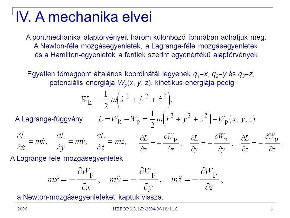 IV. A mechanika elvei A pontmechanika alaptörvényeit három különböző formában adhatjuk meg.