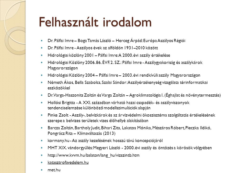 Felhasznált irodalom Dr. Pálfai Imre – Boga Tamás László – Herceg Árpád: Európa Aszályos Régiói.
