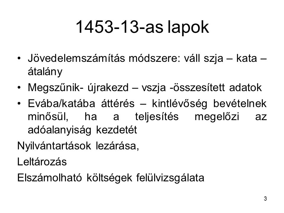 1453-13-as lapok Jövedelemszámítás módszere: váll szja – kata – átalány. Megszűnik- újrakezd – vszja -összesített adatok.