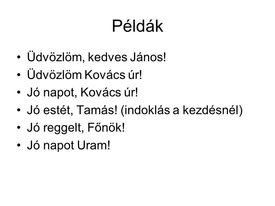 Példák Üdvözlöm, kedves János! Üdvözlöm Kovács úr!