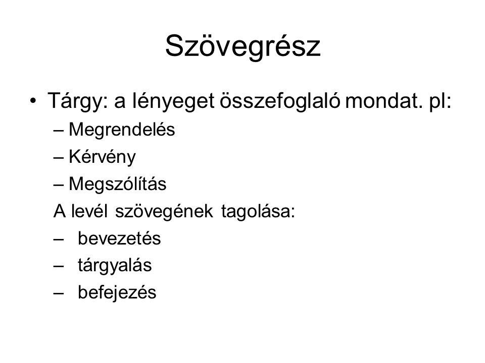 Szövegrész Tárgy: a lényeget összefoglaló mondat. pl: Megrendelés