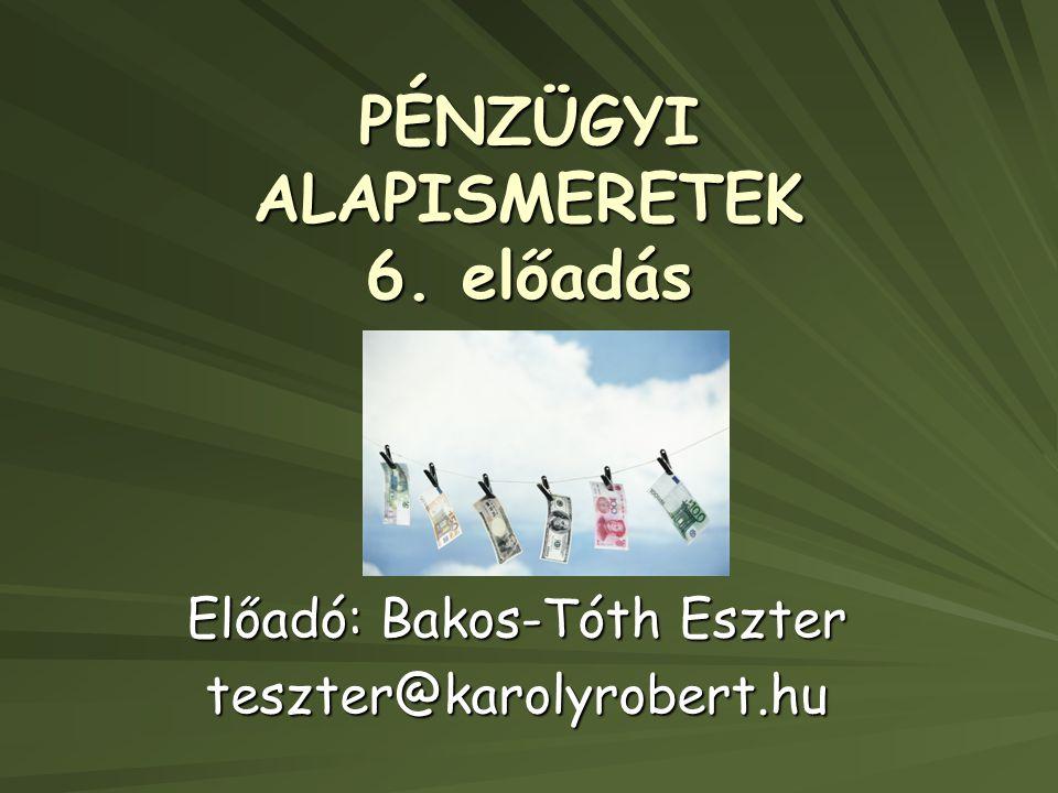 PÉNZÜGYI ALAPISMERETEK 6. előadás