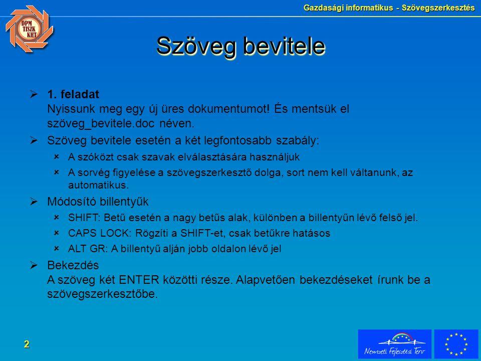 Szöveg bevitele 1. feladat Nyissunk meg egy új üres dokumentumot! És mentsük el szöveg_bevitele.doc néven.