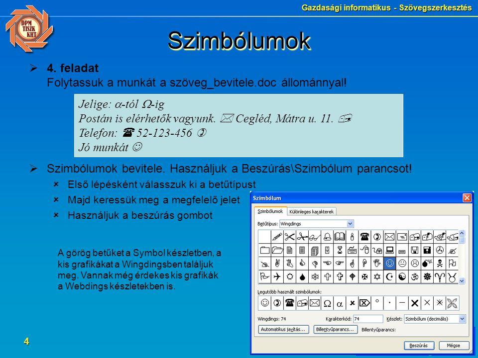 Szimbólumok 4. feladat Folytassuk a munkát a szöveg_bevitele.doc állománnyal! Szimbólumok bevitele. Használjuk a Beszúrás\Szimbólum parancsot!