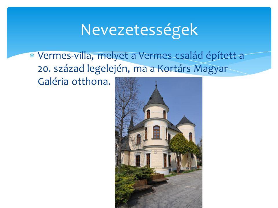 Nevezetességek Vermes-villa, melyet a Vermes család épített a 20.