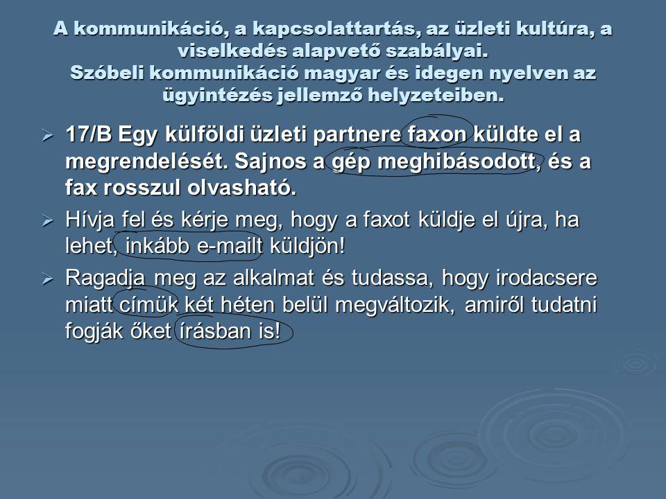 A kommunikáció, a kapcsolattartás, az üzleti kultúra, a viselkedés alapvető szabályai. Szóbeli kommunikáció magyar és idegen nyelven az ügyintézés jellemző helyzeteiben.