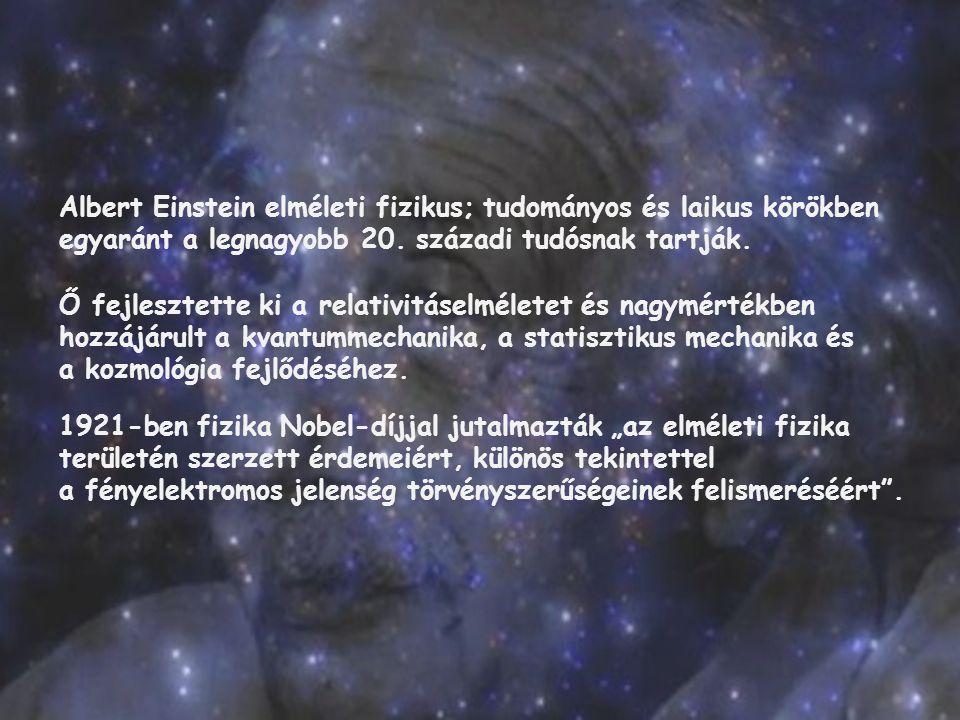 Albert Einstein elméleti fizikus; tudományos és laikus körökben egyaránt a legnagyobb 20. századi tudósnak tartják.