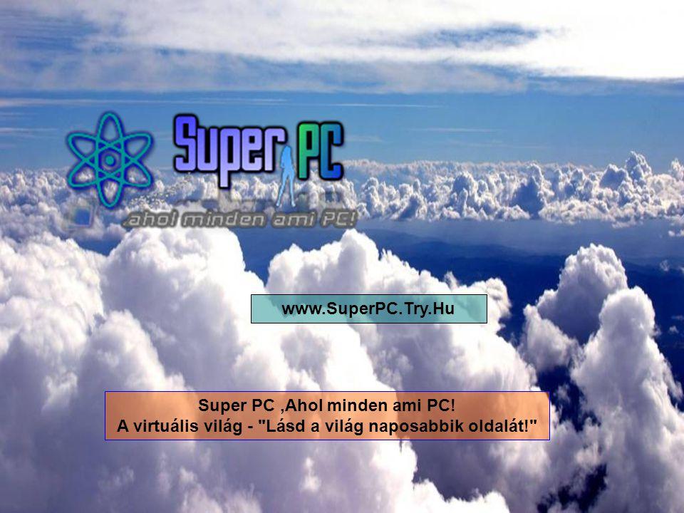 www.SuperPC.Try.Hu Super PC ,Ahol minden ami PC.