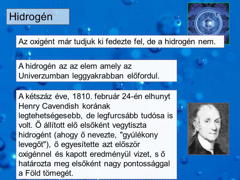 Hidrogén Az oxigént már tudjuk ki fedezte fel, de a hidrogén nem.