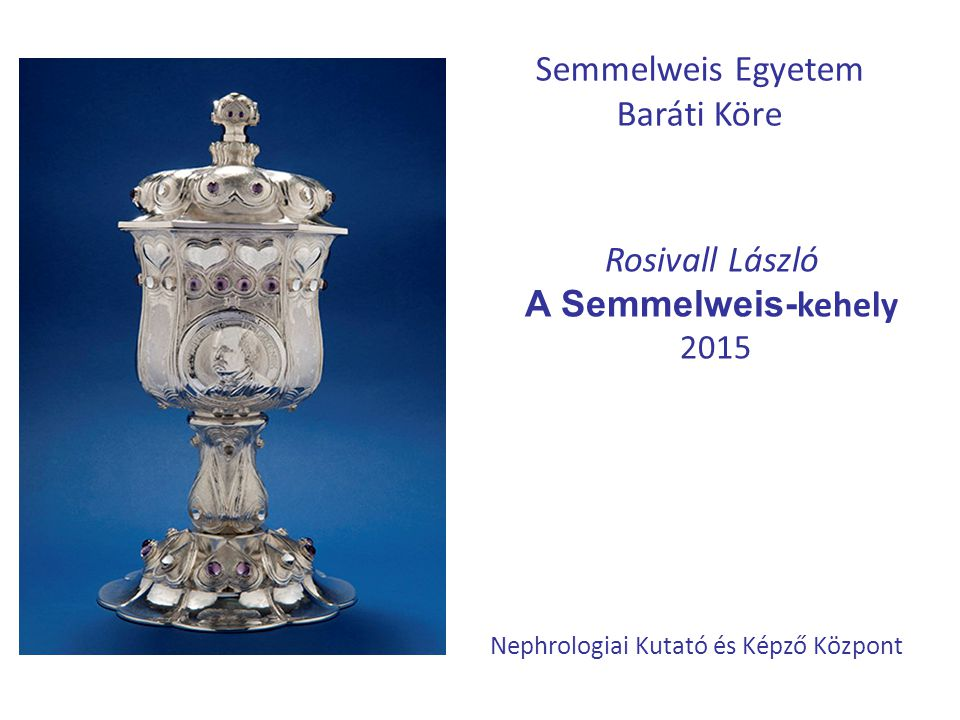 Semmelweis Egyetem Baráti Köre Rosivall László A Semmelweis-kehely