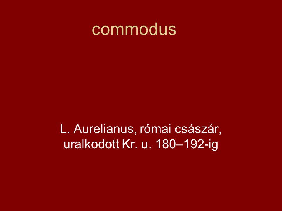 L. Aurelianus, római császár, uralkodott Kr. u. 180–192-ig