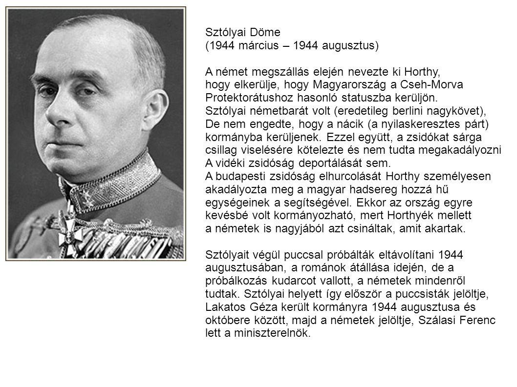 Sztólyai Döme (1944 március – 1944 augusztus) A német megszállás elején nevezte ki Horthy, hogy elkerülje, hogy Magyarország a Cseh-Morva.