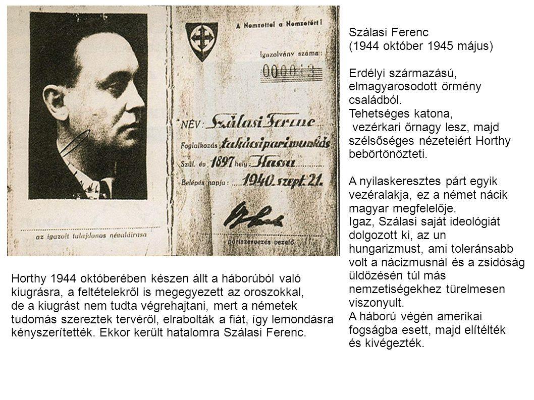 Szálasi Ferenc (1944 október 1945 május) Erdélyi származású, elmagyarosodott örmény. családból. Tehetséges katona,