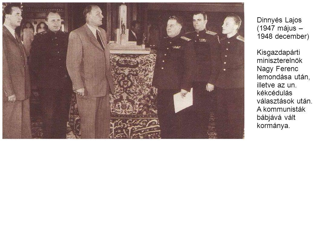Dinnyés Lajos (1947 május – 1948 december) Kisgazdapárti. miniszterelnök. Nagy Ferenc. lemondása után,